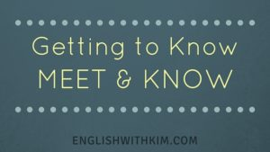 Getting to Know MEET and KNOW