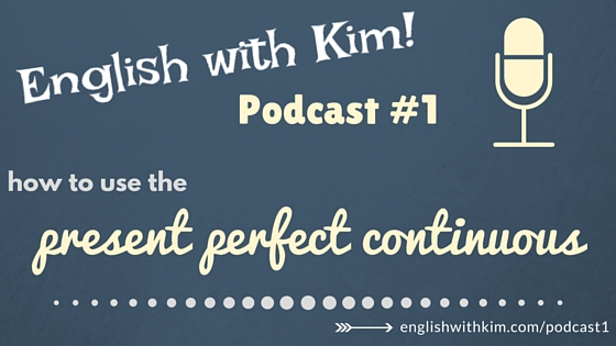 Podcast #1 How to Use the Present Perfect Continuous
