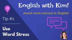 Sound More Natural in English Tip #1- Use Word Stress
