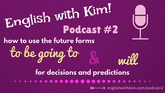 Podcast #2 How to Use the Future Forms To Be Going To and Will for Decisions and Predictions