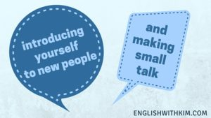Introducing Yourself to New People and Making Small Talk