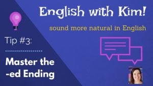 Sound More Natural in English Tip #3- Master the -Ed Ending