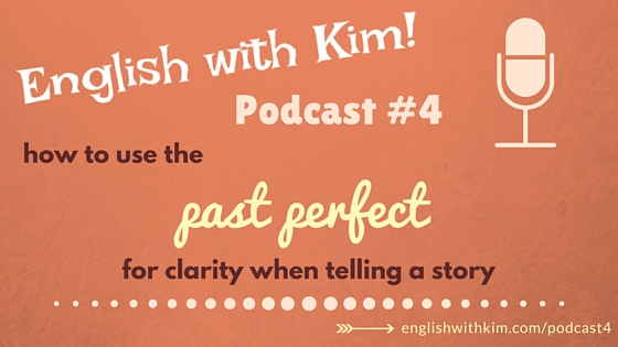 Podcast #4 How to Use the Past Perfect for Clarity When Telling a Story