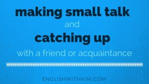 making small talk and catching up with a friend or acquaintaince