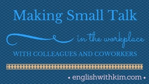 Making Small Talk in the Workplaes with Colleagues and Coworkers
