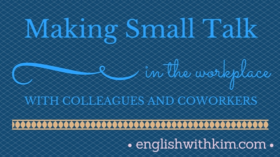 Making Small Talk in the Workplace with Colleagues and Coworkers
