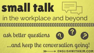 Small Talk in the Workplace and Beyond - Ask Better Questions and Keep the Conversation Going