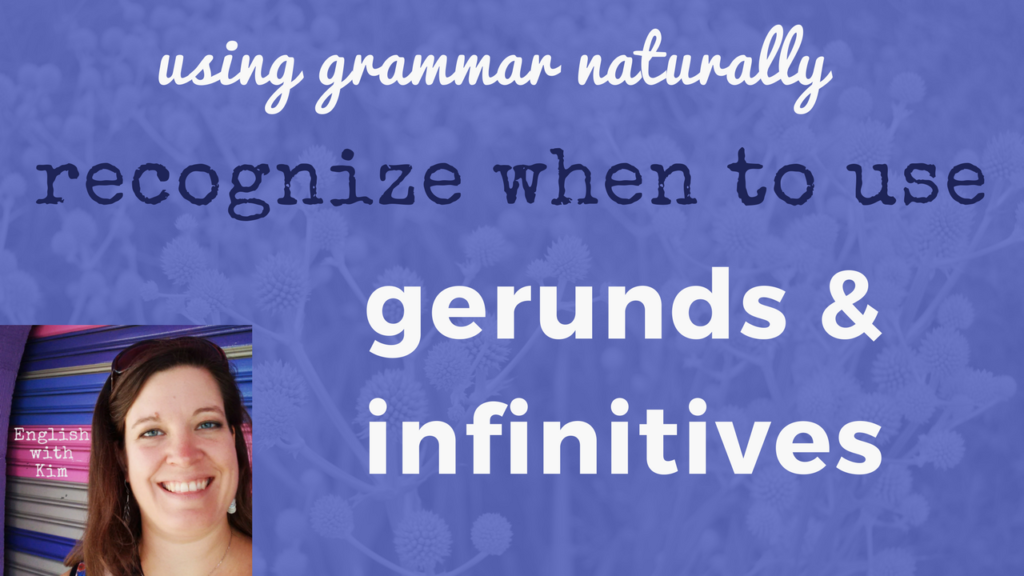 recognize when to use gerunds and infinitives english with kim