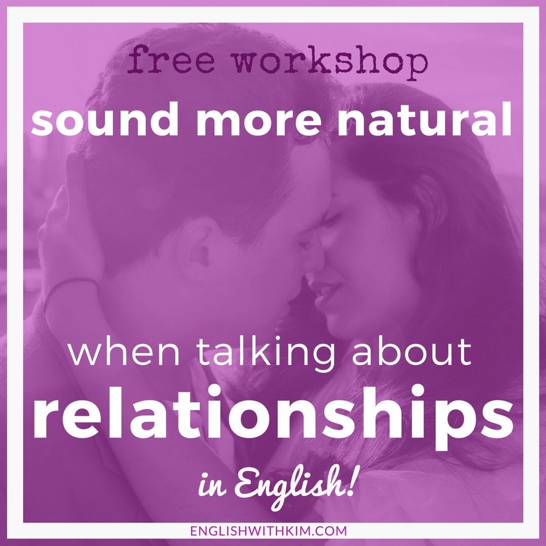 Free Workshop - Sound More Natural When Talking About Relationships in English