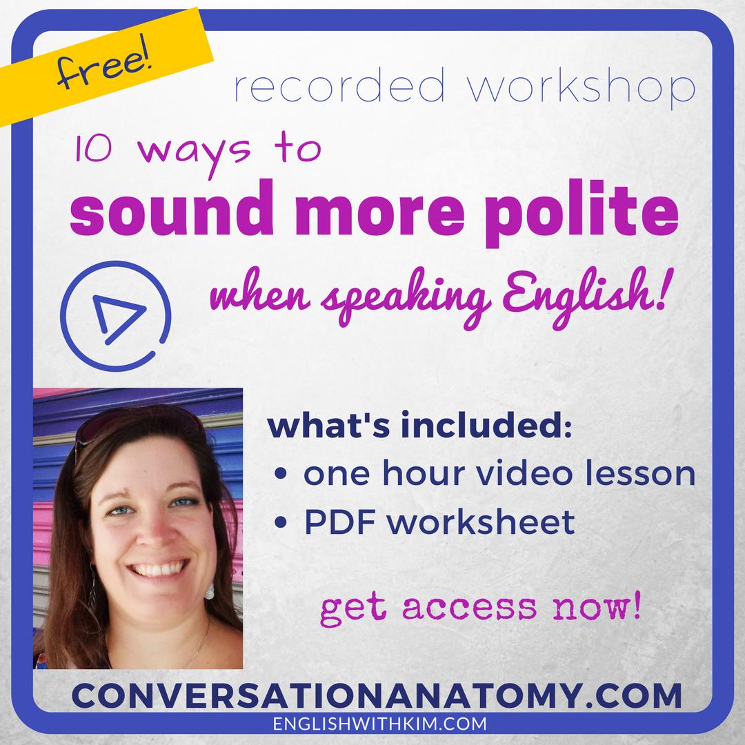 Recorded Workshop- 10 Ways to Sound More Polite When Speaking English