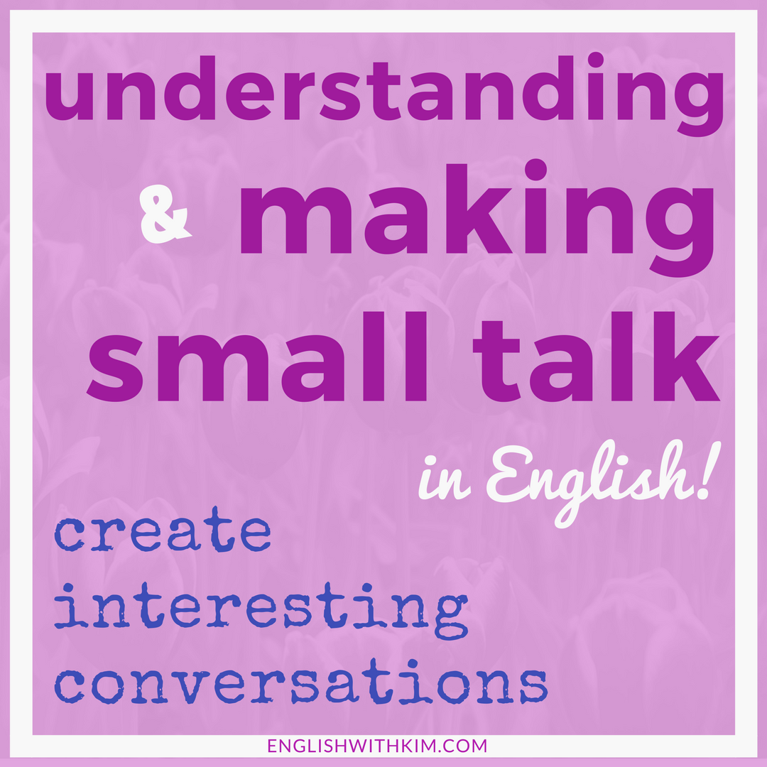 Understanding and Making Small Talk in English - Create Interesting Conversations
