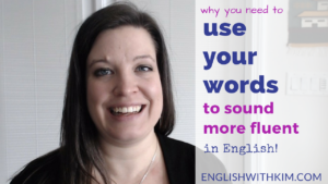 Why You Need To Use Your Words to Sound More Fluent in English
