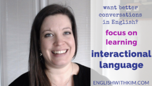 Focus on Interactional Language If You Want Better Conversations in English
