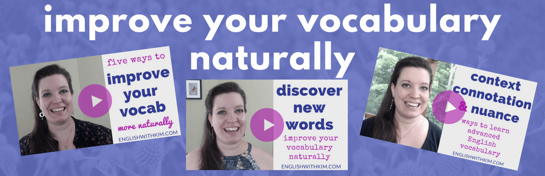 Improve Your Vocabulary Naturally - Three Workshops on Advanced English Strategies by English with Kim