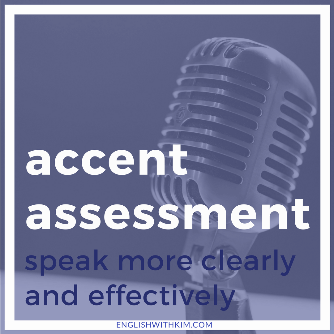 Accent Assessment - Speak More Clearly and Effectively - English with Kim