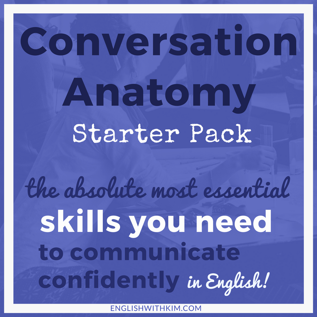 Conversation Anatomy Starter Pack - The Absolute Most Essential Skills You Need to Communicate Confidently in English Course
