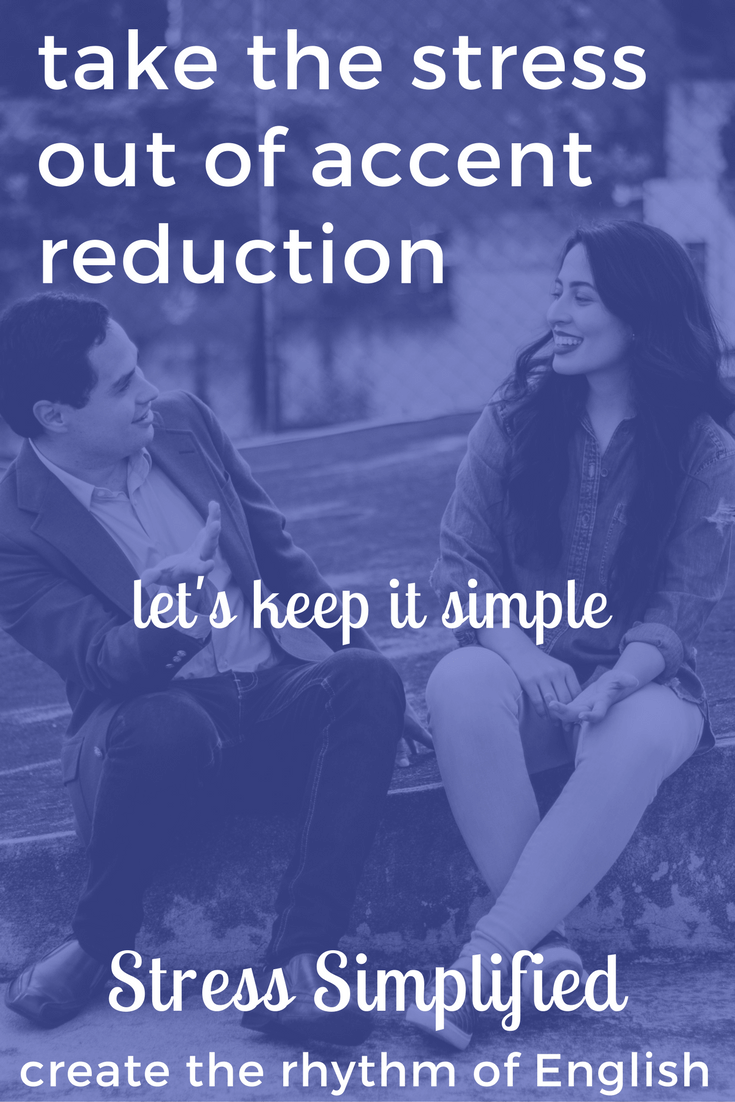 Take the Stress Out of Accent Reduction - Stress Simplified - Create the Rhythm of English