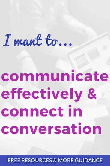 I want to communicate more effectively and connect in conversation