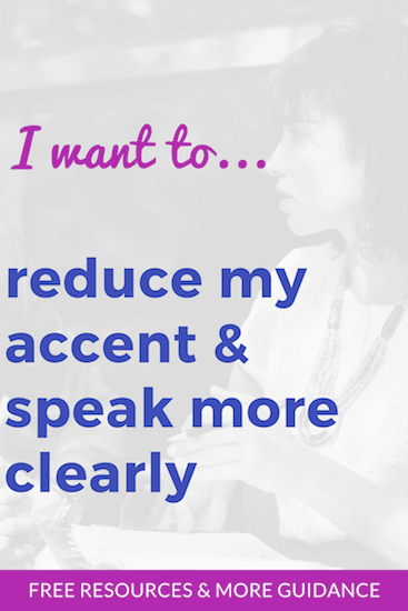 I want to reduce my accent and speak more clearly