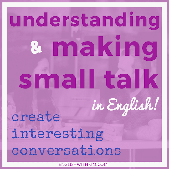 Understanding and Making Small Talk in English - Create Interesting Conversations Smaller
