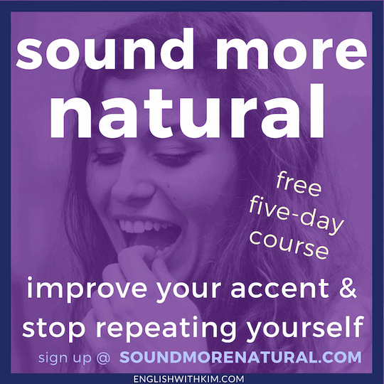 Sound More Natural in English - Free Email Course to Help You Improve Your Accent and Stop Repeating Yourself Smaller