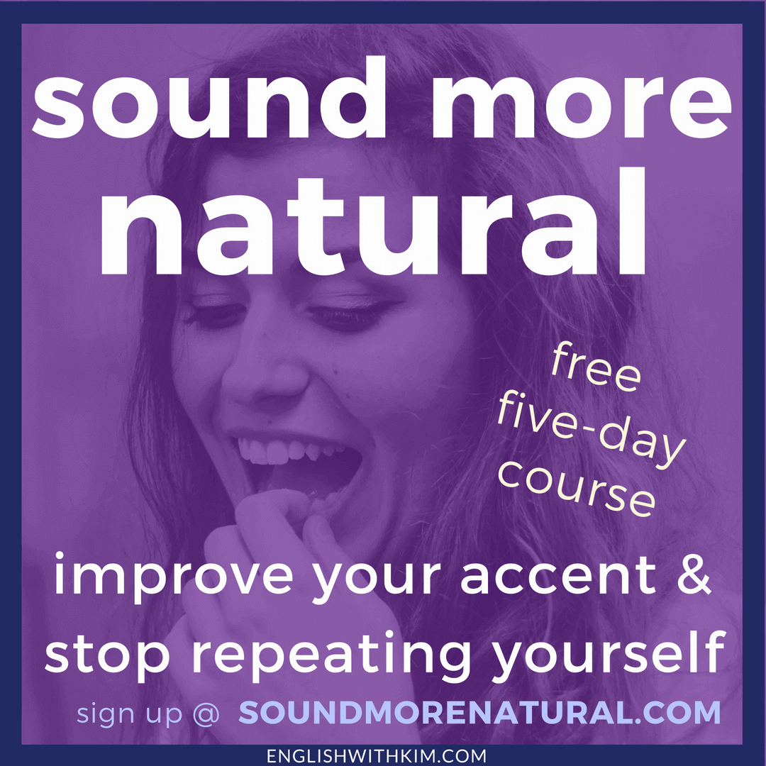 Sound More Natural in English - Free Email Course to Help You Improve Your Accent and Stop Repeating Yourself