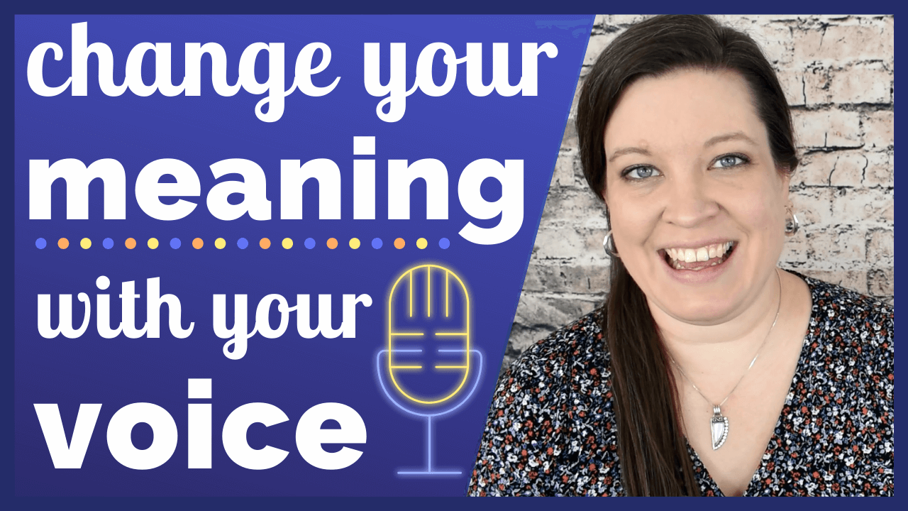 Change Your Meaning with Your Voice - Intonation, Inflection, & Tone of Voice